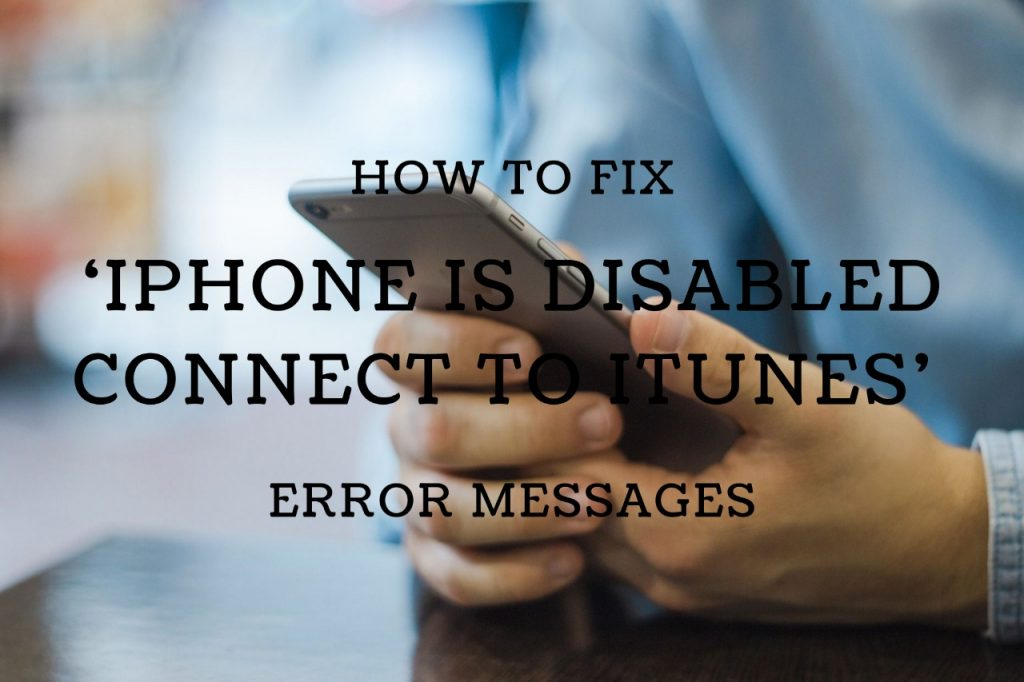 iPhone is disabled Connect to iTunes error messages