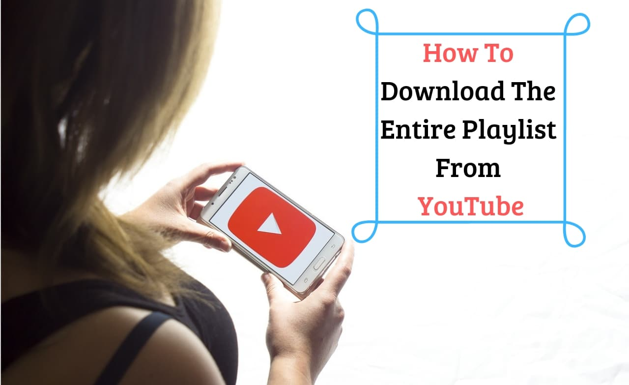 How to Download the Entire Playlist from YouTube - TechHow