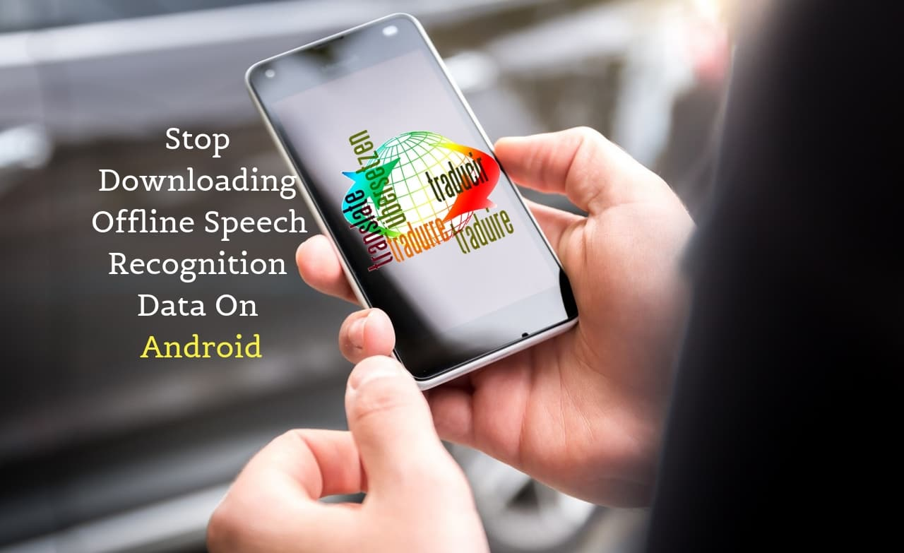 How to Stop Downloading Offline Speech Recognition Data on Android