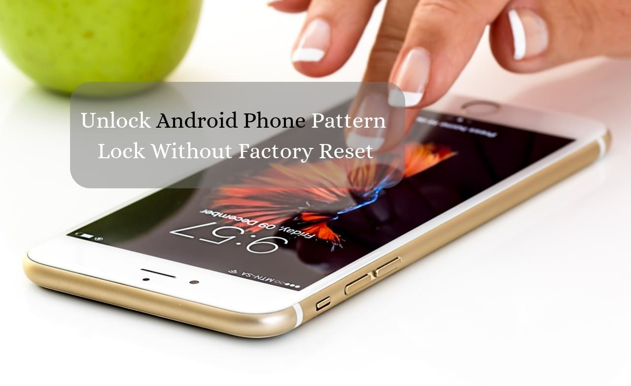 How to Unlock Android Phone Pattern Lock Without Factory